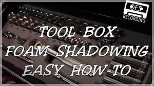 tool box foam shadowing easy