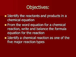 objectives identify the reactants and s in a chemical equation