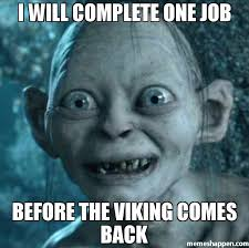 I will complete one job Before the viking comes back meme - Gollum ... via Relatably.com
