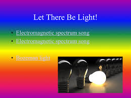 Spectrum Of Light Song Let There Be Light Electromagnetic Spectrum Song Bozeman