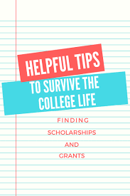 helpful tips to survive the college life finding scholarships and helpful tips to survive the college life finding scholarships and grants