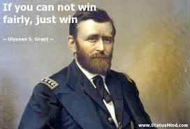 Ulysses S Grant Quotes Interesting If You Can Not Win Fairly Just Win StatusMind