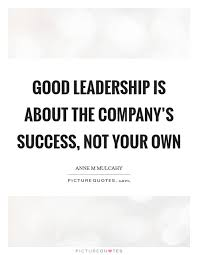 Good Leadership Is About The Company's Success Not Your Own Simple Good Leadership Quotes