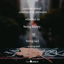 Current Mood Confused I Quotes Writings By Souragopal Sethy