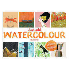 just add watercolour inspiration and painting techniques from contemporary art helen birch 9780711236646