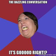 the dazzling conversation it's Gooood right!? - Epic Food Lady ... via Relatably.com