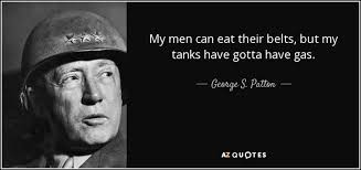 General Patton Quotes New George S Patton Quote My Men Can Eat Their Belts But My Tanks Have