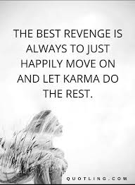 Moving On To A New Job Quotes Lovely Karma Quotes The Best Revenge Beauteous Happily Moving On Quotes Tumblr