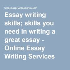 best essay writing services uk here are effective tips to pass  skills you need in writing a great essay online essay writing services uk