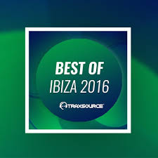 Top Of The Music Charts 2016 Traxsource Best Of Ibiza 2016 On Traxsource