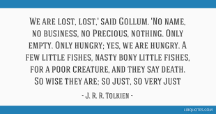 Hungry Quotes Best We Are Lost Lost' Said Gollum 'No Name No Business No Precious
