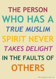 or people of any other religion or those who don t follow any   the person who has a true muslim spirit never takes delight in the faults of