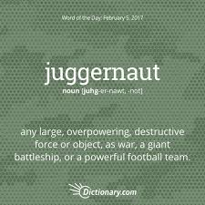 fancy word for green dictionary coms word of the day juggernaut any large