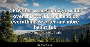 Beautiful Christmas Quote Best of Christmas Waves A Magic Wand Over This World And Behold Everything
