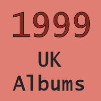 Who Is Number 1 In The Uk Charts Uk No 1 Albums 1999 Totally Timelines