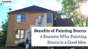 benefits of painting stucco 6 reasons