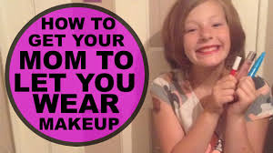 how to convince your pas to let you wear makeup l softhearts you