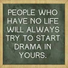 Get A Life Quotes Simple Those With NO LIFE Will Try To Bring DRAMA TO YOUR LIFE Always