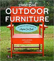 Hand Built Outdoor Furniture 20 Step By Step Projects Anyone Can Build Jackson Katie Blackmar Ellen 9781604695830 Books