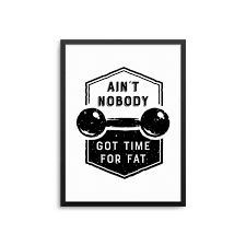 Aint Nobody Got Time For Fat Funny Gym Quote Poster