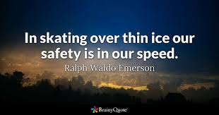 Ice Quotes Enchanting In Skating Over Thin Ice Our Safety Is In Our Speed Ralph Waldo