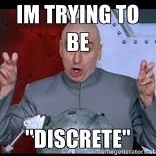 "im trying to be ""Discrete"" - dr. evil quote 