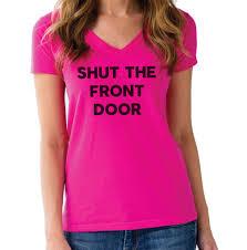 Women's Shut The Front Door Vneck T-Shirt - Southern Slang Shirt ...