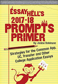 Common Application Essay 2015 16 Essay Hells 2017 18 Prompts Primer Strategies For The Common App Uc Transfer And Other College Application Essays