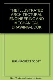 the ilrated architectural engineering and mechanical drawing book amazon co uk burn robert scott books