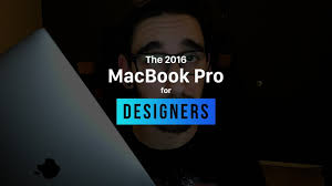 Macbook Pro For Designers Is The 2016 Macbook Pro For Designers