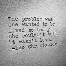 Abuse Quotes Unique She Wanted To Be Loved So Badly She Couldn't Tell It Wasn't Love
