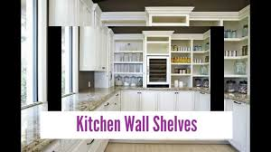 Kitchen Wall Shelf Designer Kitchen Wall Shelves Youtube