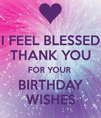 Beautiful Thank You Quotes For Birthday Wishes Best of I Feel Blessed Thank You For Your Birthday Wishes Birthday Wishes