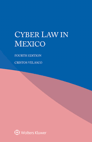 Cyber Law Cyber Law In Mexico Fourth Edition Wolters Kluwer Legal Regulatory