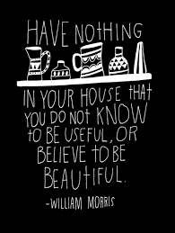 William Morris Quote Useful Or Beautiful Best Of Modern Girls Old Fashioned Men Dharma