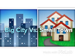 livingin a big city vs living in a small town living in a small town