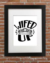 My Wife Quotes Awesome Wifed Up Wife Up Marry A Woman Wifey Material Wife Quotes Etsy