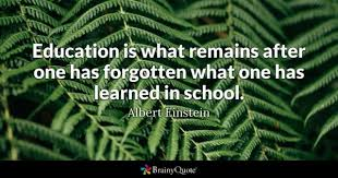 school quotes brainyquote education is what remains after one has forgotten what one has learned in school