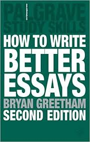 how to write better essays palgrave study skills amazon co uk  how to write better essays palgrave study skills amazon co uk bryan greetham books