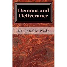 Demons and Deliverance by Janelle Wade