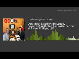 Fisher Phillips Llp Dont Risk Liability Be Legally Proactive With Bob Yonowitz