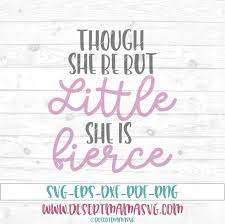 Though She Be But Little She Is Fierce Svg Dxf Cricut Cameo Cut
