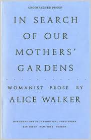 "effective essay tips about in search of our mothers gardens essay alice walker ""in search of our mothers gardens "" for"