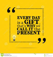 Inspirational Motivational Quote Every Day Is A Gift Thats Wh