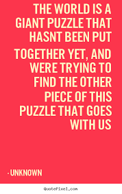 Unknown Quotes About Life Simple Unknown Picture Quotes The World Is A Giant Puzzle That Hasnt Been