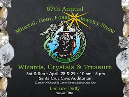 67th annual mineral gem fossil and jewelry show wizards crystals treres sat sun april 28 29 10 am 5 pm santa cruz civic auditorium