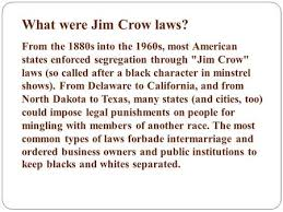 segregation and discrimination ppt what were jim crow laws from the 1880s into the 1960s most american states