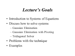 introduction to systems of equations discuss how to solve systems gaussian elimination gaussian elimination with pivoting tridiagonal solver problems