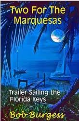 news from com pac yachts in his llustrated amazon kindle e book two for the marquesas trailer sailing the florida keys the author and three north florida friends head for key west