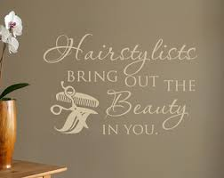 Beauty Salon Quotes And Sayings Best Of Hairstylists Bring Out The Beauty In You Wall Decal Quote